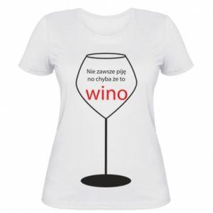 Damska koszulka Nie zawsze piję, no chyba że to wino