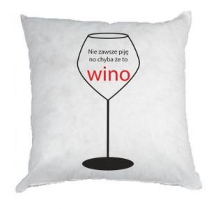 Pillow I do not always drink, unless it's wine