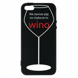 Phone case for iPhone 5/5S/SE I do not always drink, unless it's wine