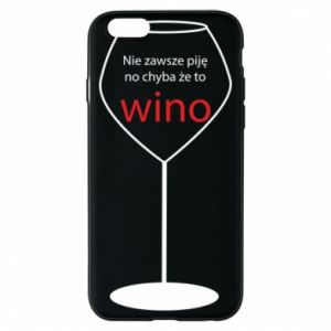 Phone case for iPhone 6/6S I do not always drink, unless it's wine
