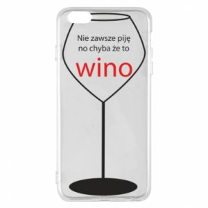 Phone case for iPhone 6 Plus/6S Plus I do not always drink, unless it's wine