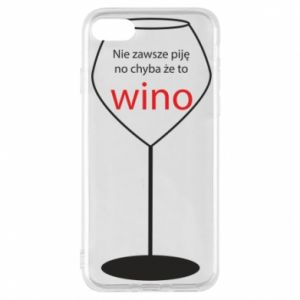 Phone case for iPhone 7 I do not always drink, unless it's wine