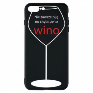 Phone case for iPhone 7 Plus I do not always drink, unless it's wine