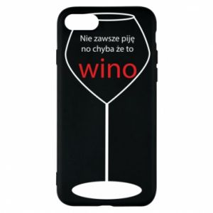 Phone case for iPhone 8 I do not always drink, unless it's wine