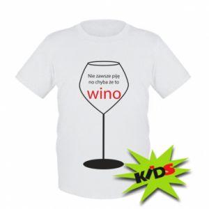 Kids T-shirt I do not always drink, unless it's wine