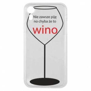 Phone case for iPhone XR I do not always drink, unless it's wine