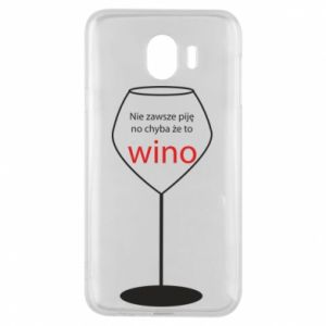 Phone case for Samsung J4 I do not always drink, unless it's wine
