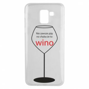 Phone case for Samsung J6 I do not always drink, unless it's wine