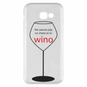 Phone case for Samsung A5 2017 I do not always drink, unless it's wine