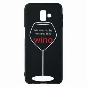 Phone case for Samsung J6 Plus 2018 I do not always drink, unless it's wine