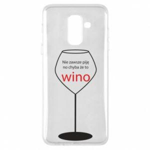 Phone case for Samsung A6+ 2018 I do not always drink, unless it's wine