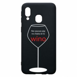 Phone case for Samsung A40 I do not always drink, unless it's wine