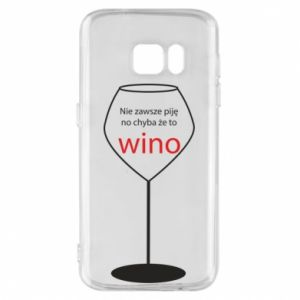 Phone case for Samsung S7 I do not always drink, unless it's wine