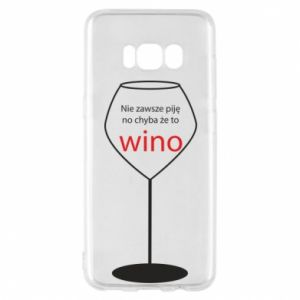 Phone case for Samsung S8 I do not always drink, unless it's wine