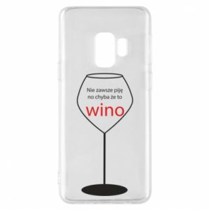 Phone case for Samsung S9 I do not always drink, unless it's wine