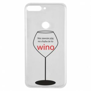 Phone case for Huawei Y7 Prime 2018 I do not always drink, unless it's wine