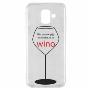 Phone case for Samsung A6 2018 I do not always drink, unless it's wine