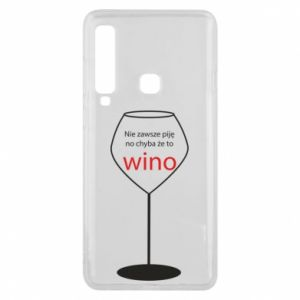 Phone case for Samsung A9 2018 I do not always drink, unless it's wine