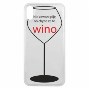 Phone case for iPhone Xs Max I do not always drink, unless it's wine