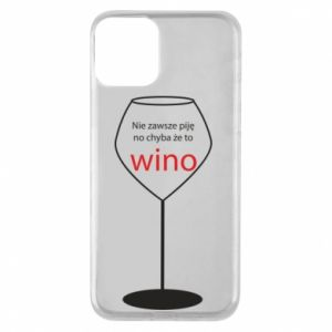 Phone case for iPhone 11 I do not always drink, unless it's wine