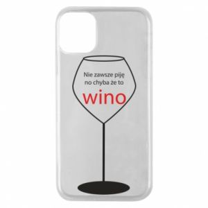Phone case for iPhone 11 Pro I do not always drink, unless it's wine