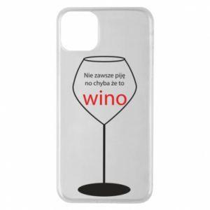 Phone case for iPhone 11 Pro Max I do not always drink, unless it's wine