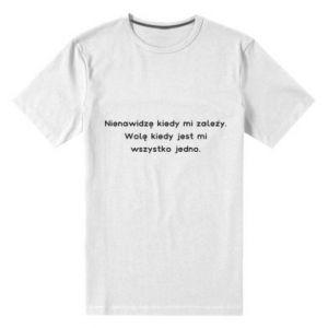 Męska premium koszulka Nienawidzę kiedy mi zależy