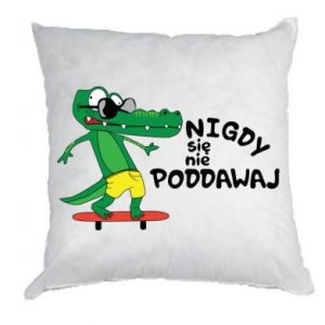 Pillow Never give up, with crocodile
