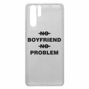 Huawei P30 Pro Case No boyfriend no problem