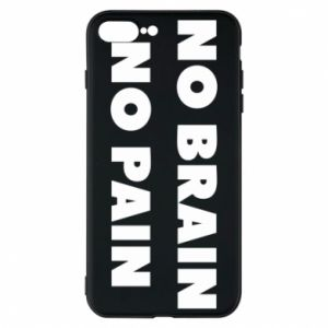 Phone case for iPhone 8 Plus NO BRAIN NO PAIN