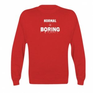 Bluza dziecięca Normal is boring