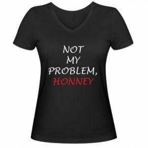 Damska koszulka V-neck Not my problem, honny