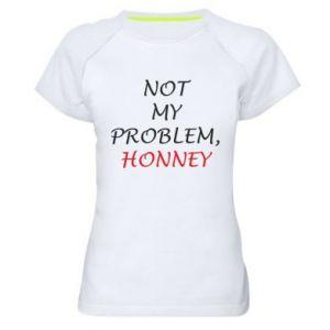 Koszulka sportowa damska Not my problem, honny