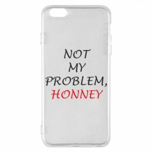 Etui na iPhone 6 Plus/6S Plus Not my problem, honny