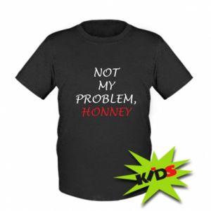 Koszulka dziecięca Not my problem, honny