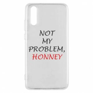 Etui na Huawei P20 Not my problem, honny