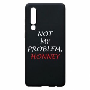 Etui na Huawei P30 Not my problem, honny