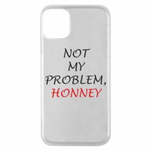Etui na iPhone 11 Pro Not my problem, honny