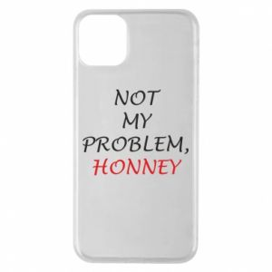Etui na iPhone 11 Pro Max Not my problem, honny