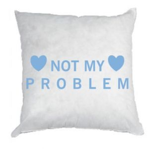 Pillow Not my problem
