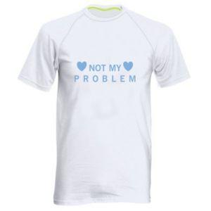 Men's sports t-shirt Not my problem