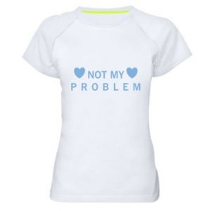 Women's sports t-shirt Not my problem