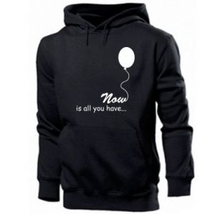 Men's hoodie Now is all you have...