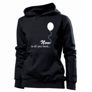 Women's hoodies Now is all you have...