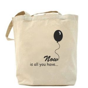 Bag Now is all you have...