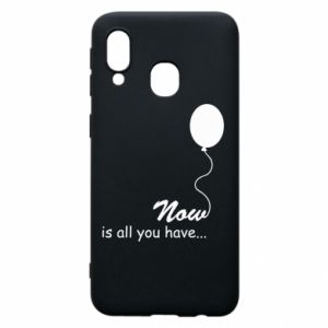 Samsung A40 Case Now is all you have...