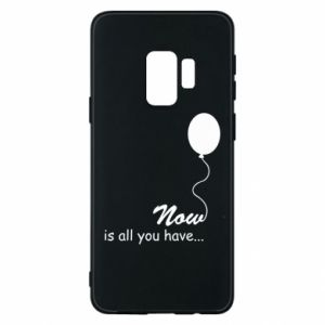 Samsung S9 Case Now is all you have...