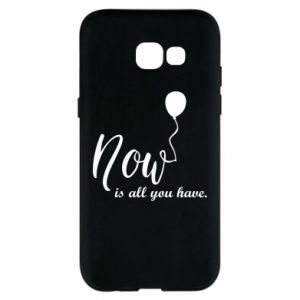 Etui na Samsung A5 2017 Now is all you have