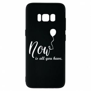 Etui na Samsung S8 Now is all you have