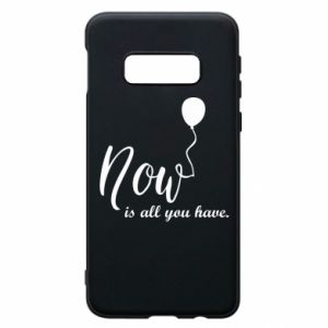 Etui na Samsung S10e Now is all you have